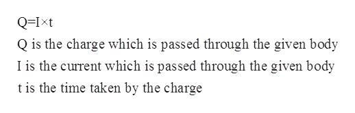 Q=Ixt Q is the charge which is passed through the given body I is the current which is passed through the given body t is the time taken by the charge