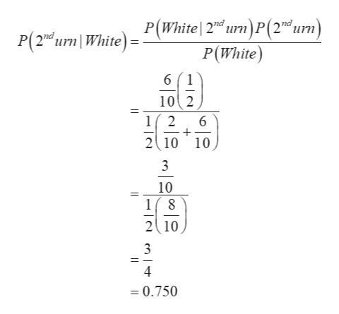 P(2n urn WhiteP(White 2nd urn)P(2d urn) P(White) 61 102 1(2 2 10 10 6 - 3 10 18 2 10 - 3 4 0.750