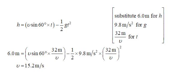 substitute 6.0m for h 9.8 m/s2 for g 32m for t h (sin 60xt 32m 6.0m sin 60° 32m U15.2m/s