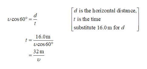 d is the horizontal di stance t is the time v cos 60° substitute 16.0m for d 16.0m vcos 60° 32m