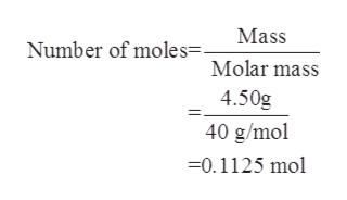 Mass Number of moles- Molar mass 4.50g 40 g/mol 0.1125 mol