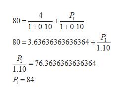 4 80 1+0.10 10.10 80 3.63636363636364 1.10 P = 76.3636363636364 1.10