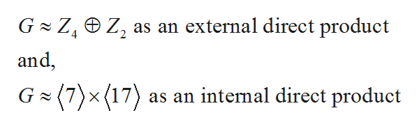 G Z4 Z2 as an external direct product and G (7x (17) as an internal direct product