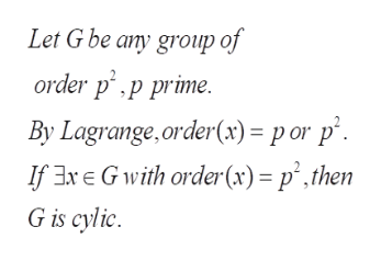 Let G be any group of order p.p prime. By Lagrange,order(x) = p or p If xE Gwith order(x) = p',then G is cylic