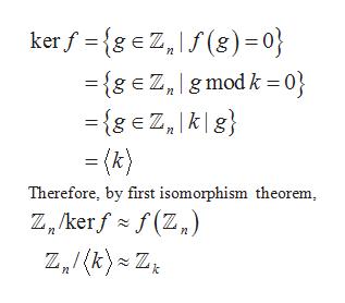 kerf {geZ,f(g) = 0} ={geZ,1gmod k = 0} ={geZ,k|8} =(k) Therefore, by first isomorphism theorem Z /kerff(Z) n