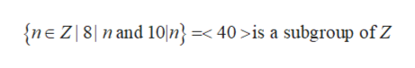 n and 10n} =< 40 >is a subgroup of Z {neZ8