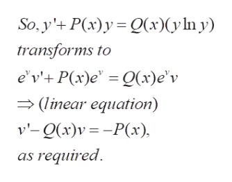 So. y'P(x)yx)y ln y) transforms to e'v' P(x)e' Qx)e'v (linear equation) v-Q)vPx) as required