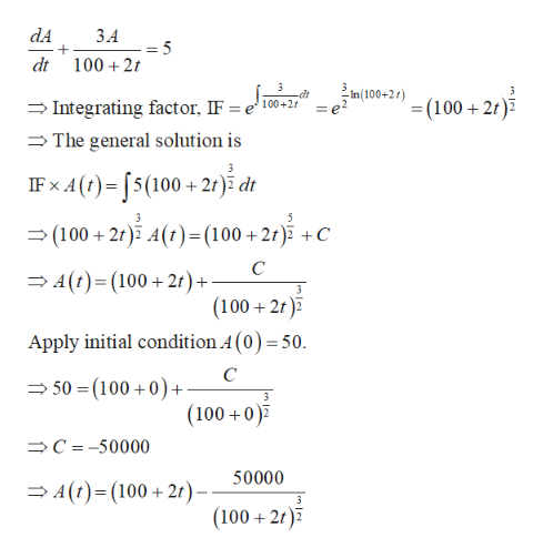 dA ЗА 1002 dt in 100-2t) dt 100+2 e' (1002) Integrating factor, IF The general solution is IFx A(t)5(100+2r) dt 5 (100 2t) A(t) (100 2t)3 C C 4(t)(100 2) + |(100 2t) Apply initial condition A (0) = 50. С 50 (100 0) + + |(100 0) C -50000 50000 A()(100 2- (100 2t)