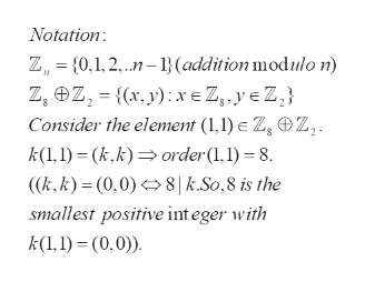 Notation: Z,{0,1,2.n-(addition modulo n) Z, Z,={(x, y) xe 2,yeZ Consider the element (1,1) e Z, OZ,. order (1, 1) 8 k(,1) (k,k) (k,k) = (0,0) 8| k.So,8 is the smallest positive integer with k(l,)(0,0))