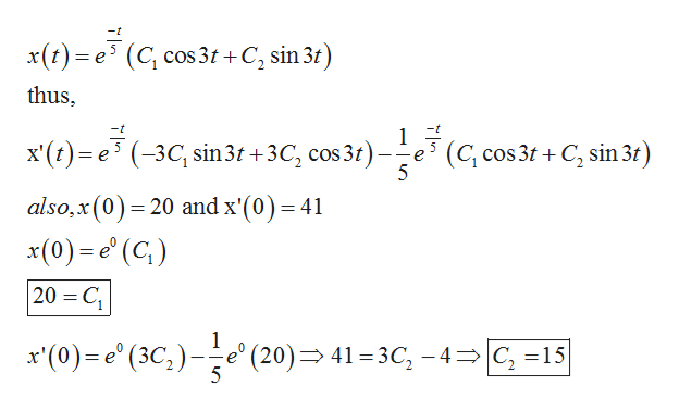 x() e3 (C cos 31C, sin 3t) thus, -t x')e3C,sin3 +3C, cos 31)e(C cos 31 + C, sin3t) (C cos 3tC sin 3t) х()-е also,x(0)20 and x'(0) = 41 X x(0)e' (C) 20 C x(0)e' (3C,)e (20)41 3C, -4=|C, =15