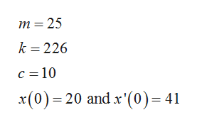 m =25 k 226 c 10 x(0) 20 and x'(0)= 41