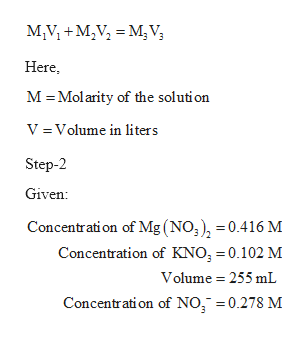 M,V+M,VMV Here M Molarity of the solution V =Volume in liters Step-2 Given: Concentration of Mg (NO, =0.416 M Concentration of KNO3 0.102 M Volume 255 mL Concentrati on of NO 0.278 M