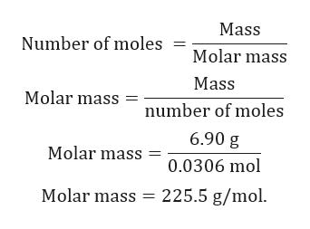 Mass Number of moles Molar mass Mass Molar mass number of moles 6.90 g Molar mass 0.0306 mol Molar mass 225.5 g/mol