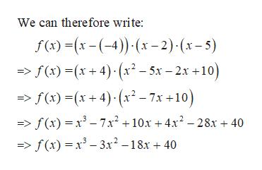 We can therefore write: f ()x(4) x-2) (x-5) f(x)(x+4)(x2-5x-2x+10) f ()x+4)(x-7x +10) _ f(x)x3 - 7x2 +10x +4x2 -28x + 40 => f(x)x3-3x2-18x + 40