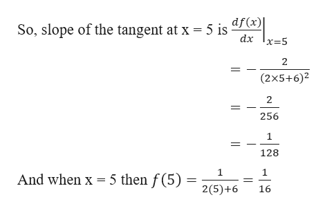 df(x) dx x-5 So, slope of the tangent at x = 5 is 2 (2x5+6)2 256 1 128 1 And when x 5 then f (5) 2(5)+6 16