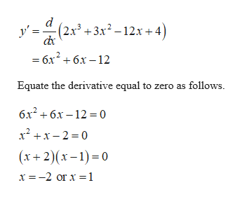 d (2х3 + 3х? - 12х + 4) y' — бх* + 6х —12 Equate the derivative equal to zero as follows бх? + бх -12 %3D0 x2x2 0 (х+ 2)(х -1)-0 x -2 or x 1