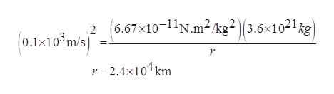 (6.67x10-11N.m2 Akg2 3.6x1021kg) 2 (0.1-10 m/s) r =2.4x104 km