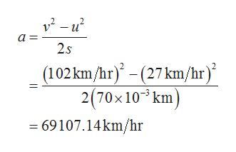 a 2.s (102km/hr) - (27 km/hr) 2(70x103 km 69107.14km/hr