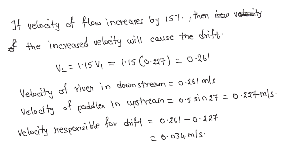 Jf veloaty of flow increases by (5T. ,then cw uetauily the incveased velocity will cause the dritt 1S C0227 O -26 1 Veloaty of Yiven in down streanz 0261 mls Nelooity ot padd (ea In upstreamz 0.5 sin27 0-227ms Veloa ty tresponsi ble for dhift 6.034 mls
