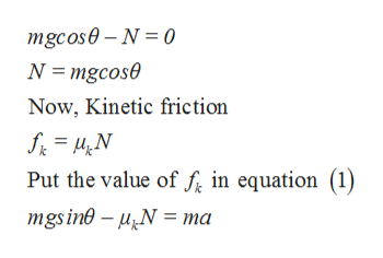 mgcose-N 0 N mgcose Now, Kinetic friction Put the value of f in equation () mgsine - N ma