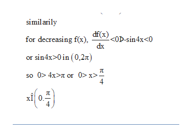simil arily df(x) 0D-sin4x<0 for decreasing f(x) dx or sin4x>0 in (0,2n) 0> 4x> or 0> x>. 4 so хі о.