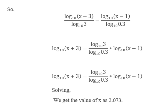 So log,10 (x+ 3) log103 log10 (x - 1) log10 0.3 log103 log,10 (x3)log100.3 * log10(x - 1) log103 log10 (x 3) log10 0.3* log10 (x - 1) Solving, We get the value of x as 2.073.