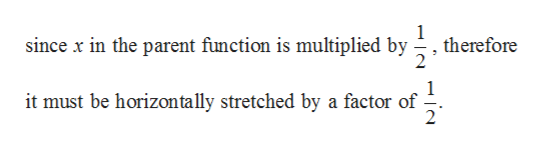 1 therefore since x in the parent function is multiplied by 1 it must be horizontally stretched by a factor of 2