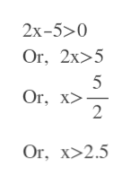 2х-5>0 Or, 2x>5 5 Or, x> 2 Or, x>2.5