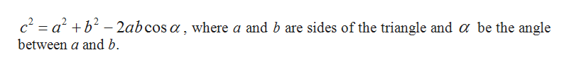 c ab2abcos a, where a and b are sides of the triangle and a be the angle between a and b