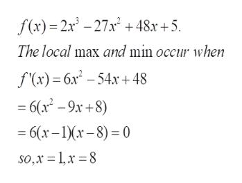 f(x)2x3-27x 48x+5 The local max and min occur wvhen S(к) — бх* - 54х +48 6(x-9x+8) — 6(х - 1Xx - 8) -0 so,x = 1,x 8
