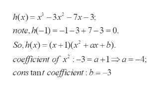 h(x) x-37x-3 note,h(-1)1-3+7-3 0. So,h(x)xx +ax+b) coefficient of x:-3 = a+1a-4; cons tant coefficient: b=-3