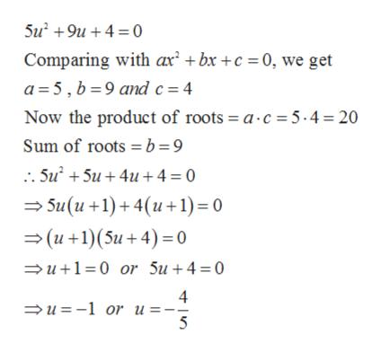 5u 9u4 0 Comparing with ax bx +c 0, we get a 5, b 9 and c 4 Now the product of roots = a c = 5.4 20 Sum of roots b =9 . Su 5u4u 4 = 0 Su(u+1)+ 4(u+1)= 0 (u+1)(5u+4) 0 u10 or 5u +4 = 0 4 u-1 or u = 5