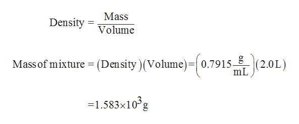 Mass Density Volume (2.0L) Mass of mixture = (Density) (Volume) 0.7915 mL 1.583x103g