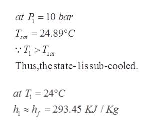 at P 10 bar Tr24.89°C sat T>T sat Thus,the state-lis sub-cooled at T = 24°C h h,293.45 KJ / Kg