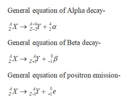 General equation of Alpha decay- A- Z-2 General equation of Beta decay- Z+ General equation of positron emission-