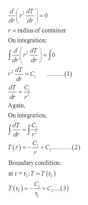 аT =0 dr d dr r = radius of container On integration d dT dr dr dT C dr --(1) t 111 1 111 ат с dr Again On integration dr T(r)=C 2) Boundary condition at rT T(r) C, +C..3)