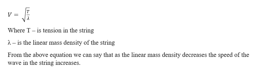 Where T is tension in the string -is the linear mass density of the string From the above equation we can say that as the linear mass density decreases the speed of the wave in the string increases.