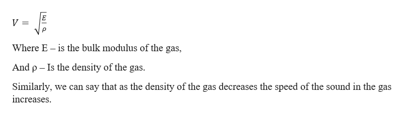 = Where E is the bulk modulus of the gas, And p Is the density of the gas. Similarly, we can say that as the density of the gas decreases the speed of the sound in the gas increases