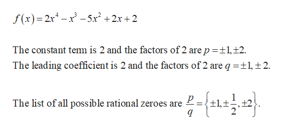 f(x) 2x-x-5r2 +2x+2 The constant tem is 2 and the factors of 2 are p 1,+2 The leading coefficient is 2 and the factors of 2 are q =12 р The list of all possible rational zeroes are +1,t,+2