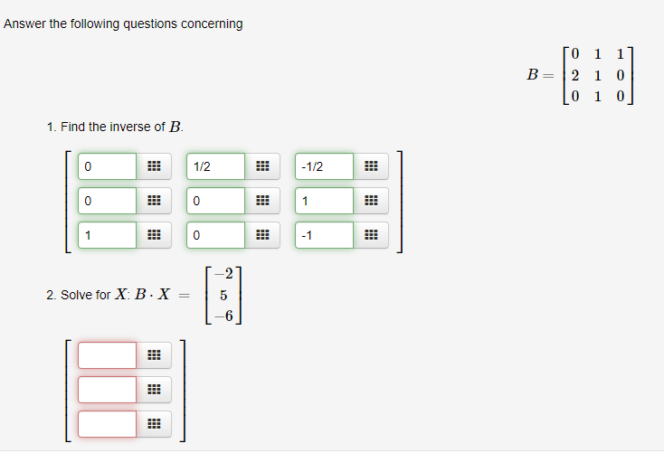 Answer the following questions concerning ГО 1 В 2 1 0 0 1 0 1. Find the inverse of B 0 1/2 -1/2 1 1 2. Solve for X: B-X 5 -1 O