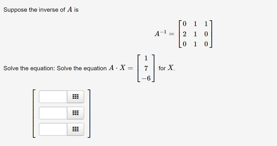 Suppose the inverse of A is E 1 A-1 2 0 1 0 1 1 for X Solve the equation: Solve the equation A X =