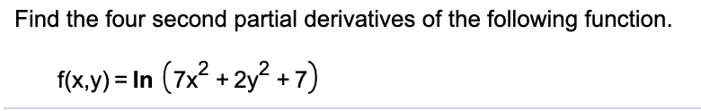 Find the four second partial derivatives of the following function. f(x.y) = In (7x2 +2y? +7)