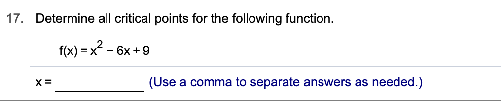 17. Determine all critical points for the following function. f(x) x6x+9 (Use a comma to separate answers as needed.) х3 _