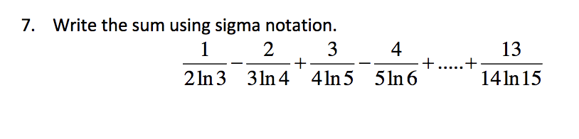 Write the sum using sigma notation 7. 1 2 3 4 13 2ln 3 3ln 4 4ln5 5ln 6 14ln 15