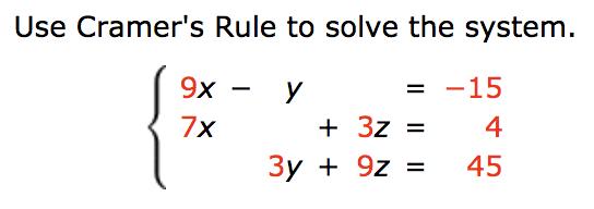 Use Cramer's Rule to solve the system. { 9x = -15 У + 3z = 7x 4 Зу + 9z % 45