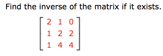 Find the inverse of the matrix if it exists. 2 10 1 2 2 1 4 4