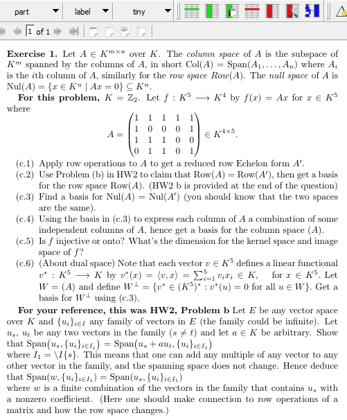 """label part tiny 1 of 1 Exercise 1. Let A E Kn over K. The column space of A is the subspace of Km spanned by the columns of A, in short Col(A is the ith column of A, similarly for the rouw space Row(A). The null space of A is Nul(A) E K"""" 