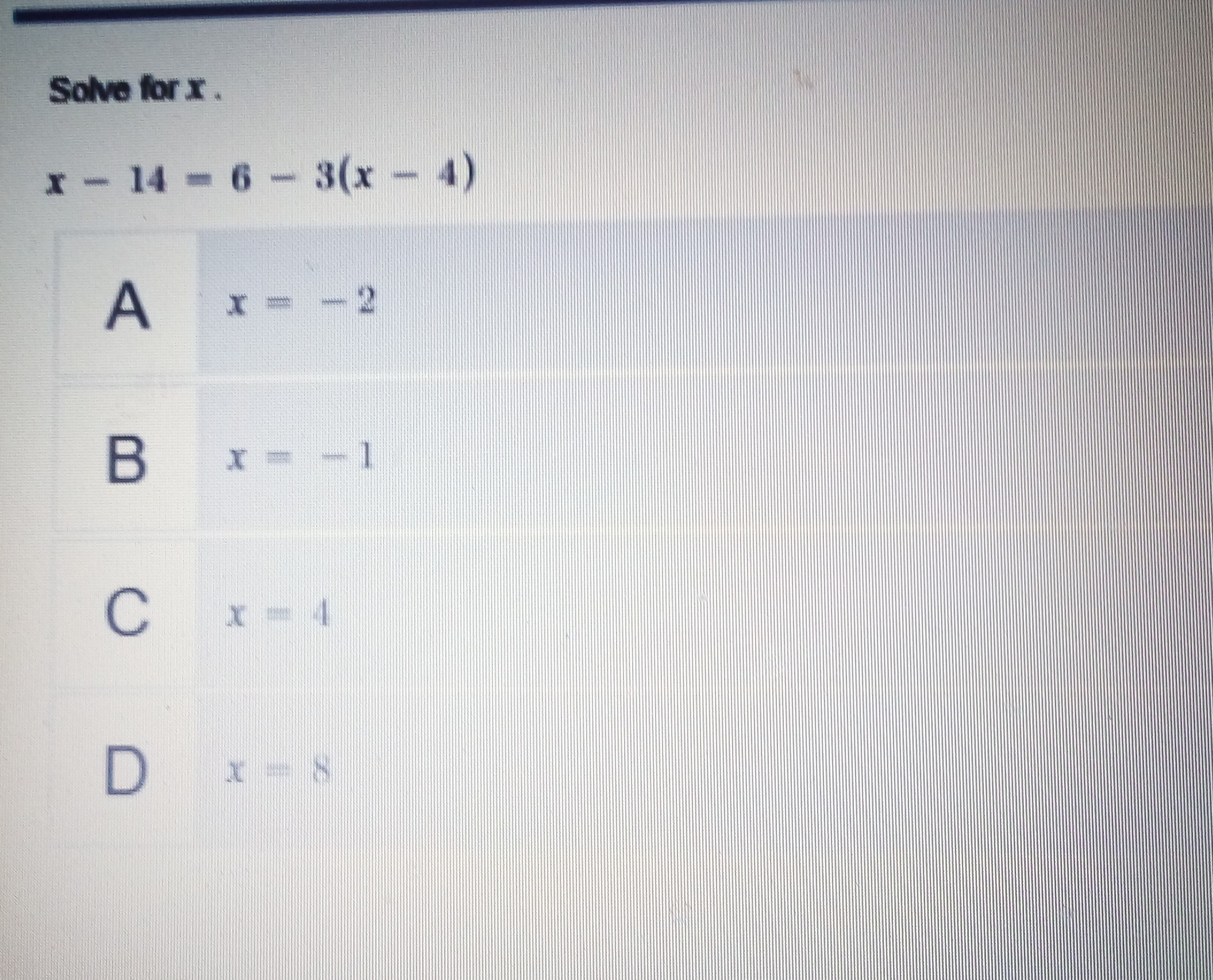 Solve for x. x- 14 6-3(x 4) B x= - 1
