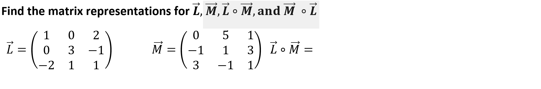 Find the matrix representations for L, M, L o M, and M o L 1 ZOM 5 0 2 -( M 0 3 1 1 3 2 1 1 3 -1 1.