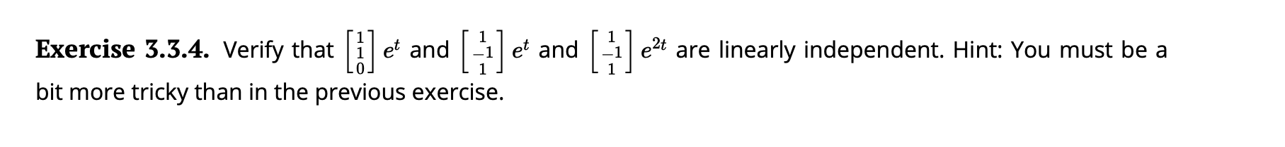 Exercise 3.3.4. Verify that et and 1e2t are linearly independent. Hint: You must be a et and bit more tricky than in the previous exercise.